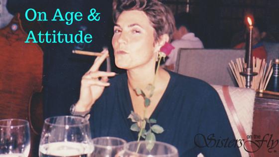 On Age & Attitude: Part 7